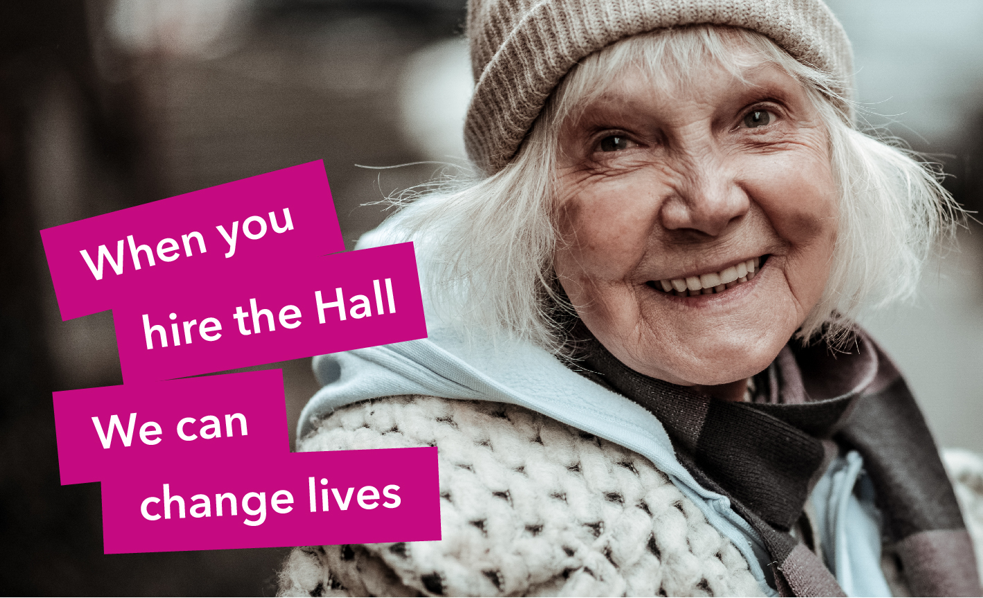 When you hire the Hall, we can change lives